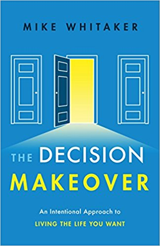 The Decision Makeover: An Intentional Approach to Living the Life You Want