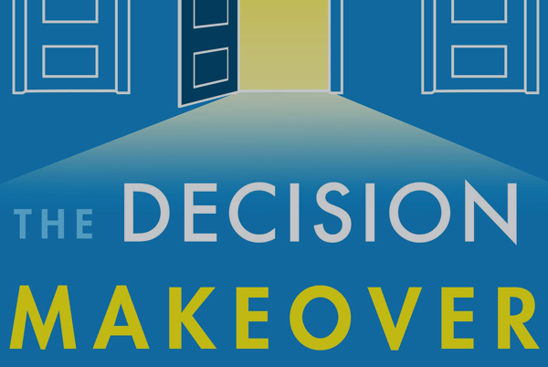 Why I Wrote The Decision Makeover